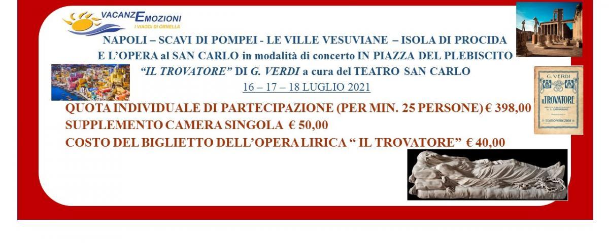 """NAPOLI – SCAVI DI POMPEI - LE VILLE VESUVIANE – ISOLA DI PROCIDA  E L'OPERA al SAN CARLO in modalità di concerto IN PIAZZA DEL PLEBISCITO  """"IL TROVATORE"""" DI G. VERDI a cura del TEATRO SAN CARLO16 – 17 – 18 LUGLIO 2021"""